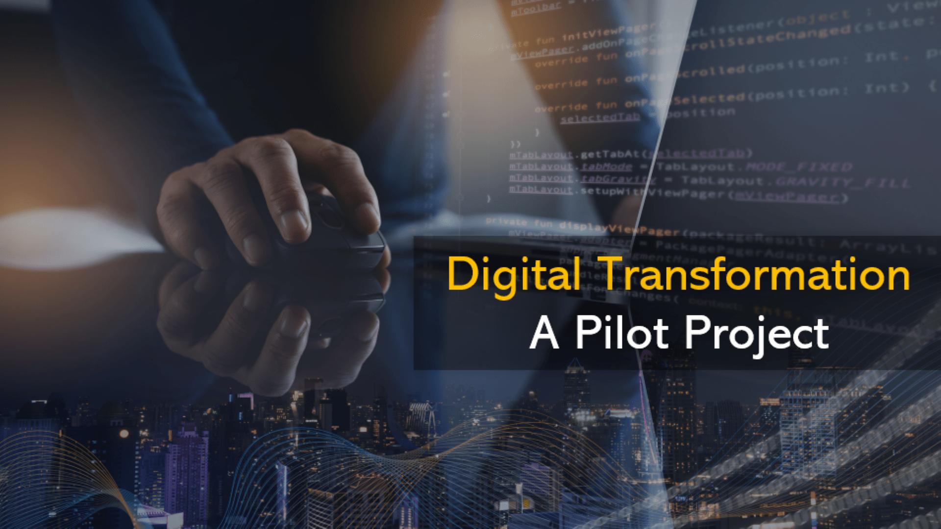 Digital Transformation: A Pilot Project